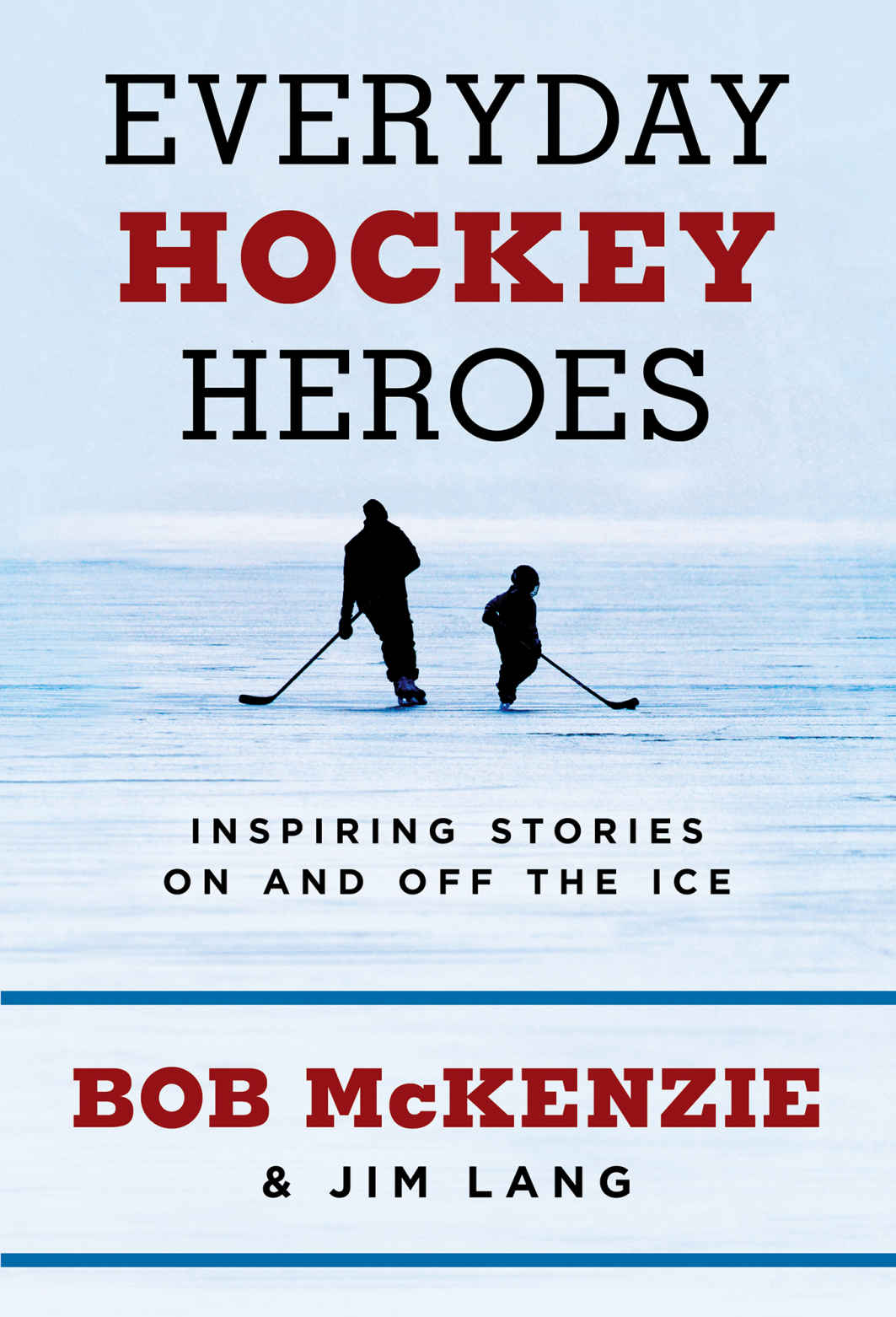 Cover of Everyday Hockey Heroes: Inspiring Stories On and Off the Ice