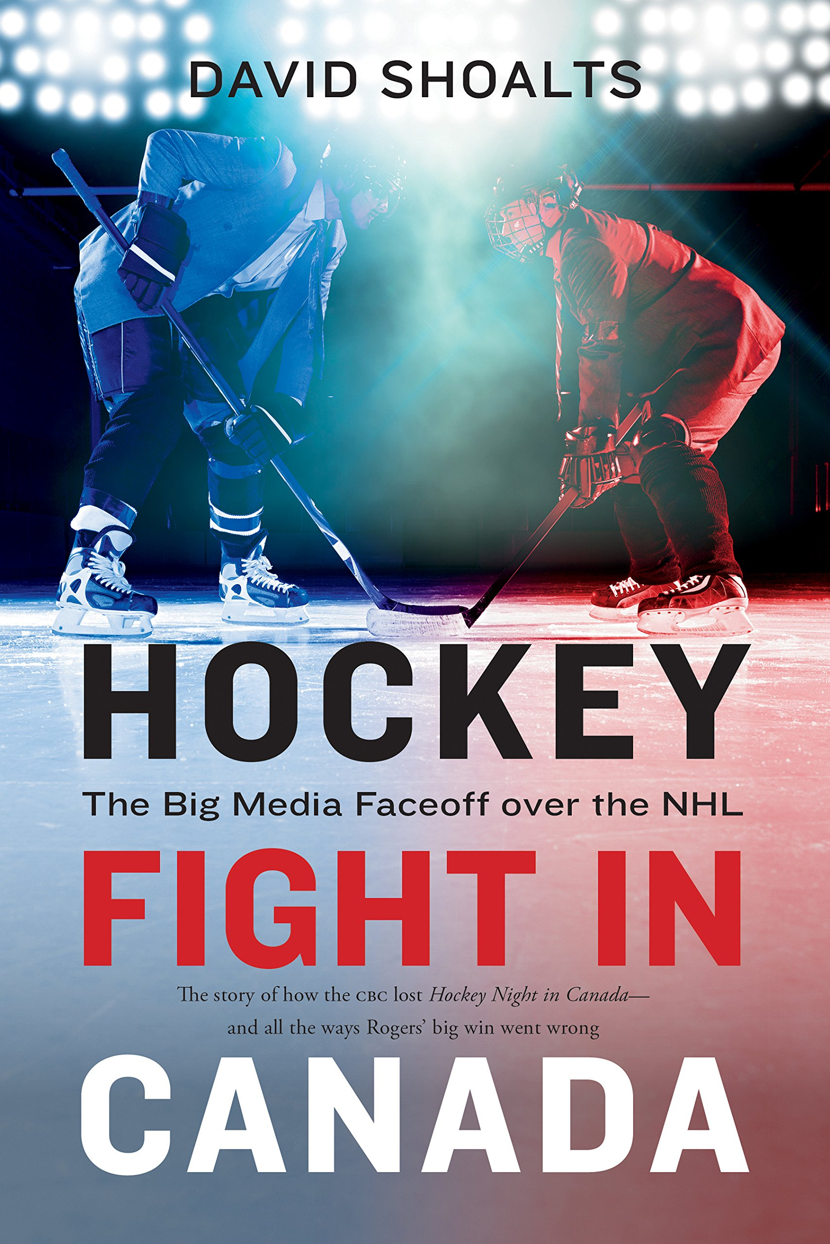 Cover of Hockey Fight in Canada: The Big Media Faceoff over the NHL