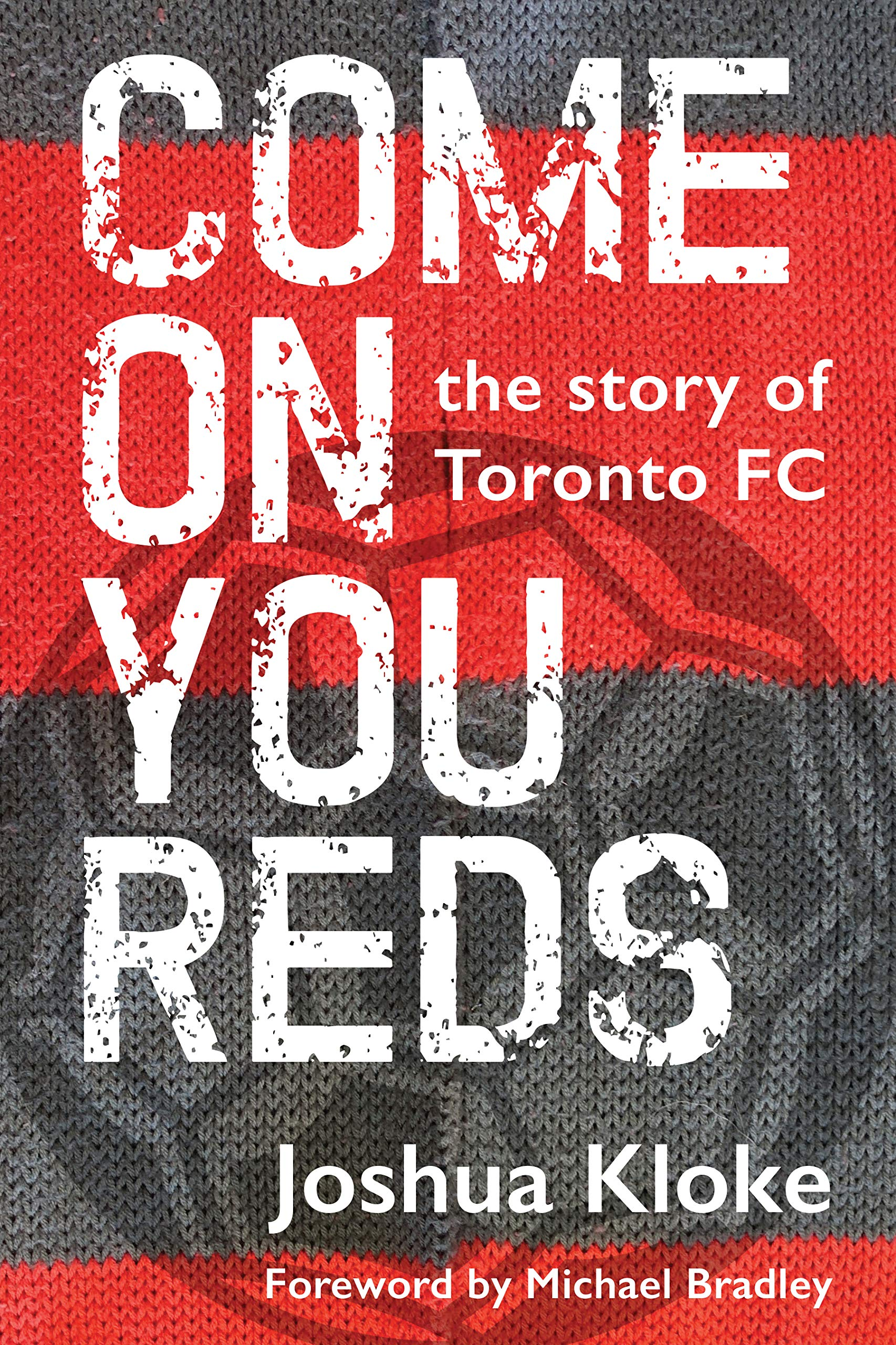 Cover of Come on You Reds: The Story of Toronto FC