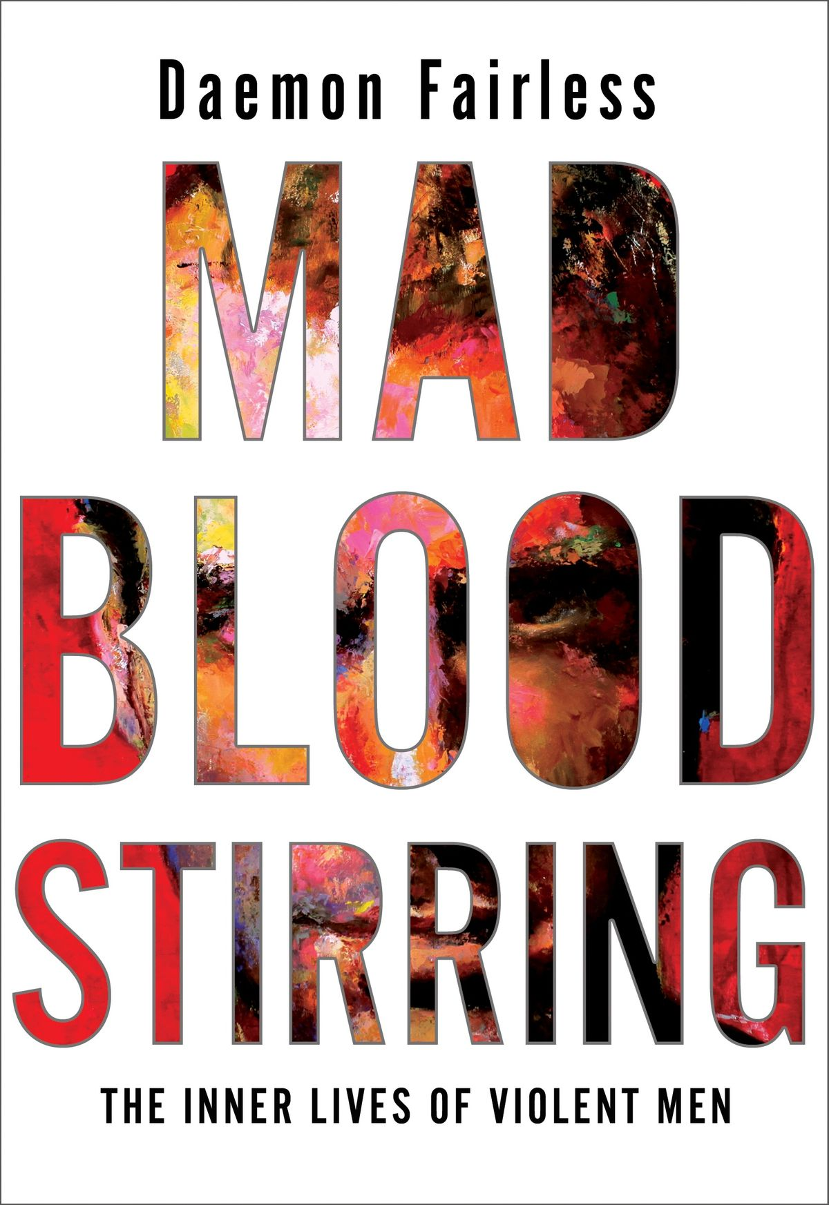 Cover for Mad Blood Stirring: The Inner Lives of Violent Men