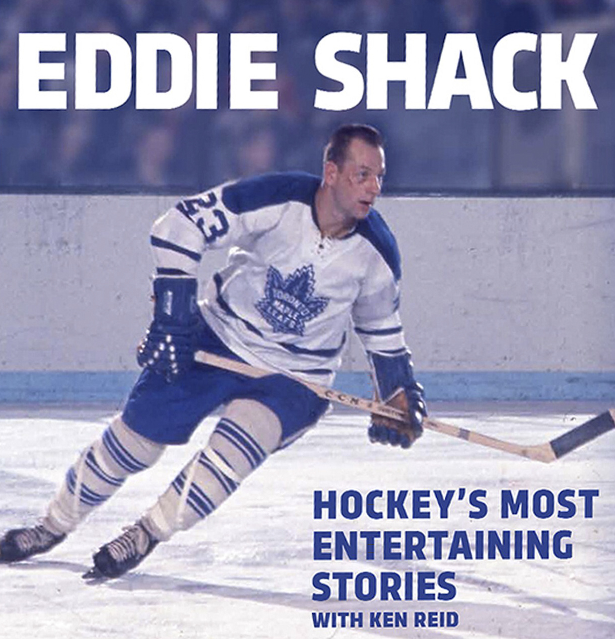 Cover for Eddie Shack: Hockey's Most Entertaining Stories