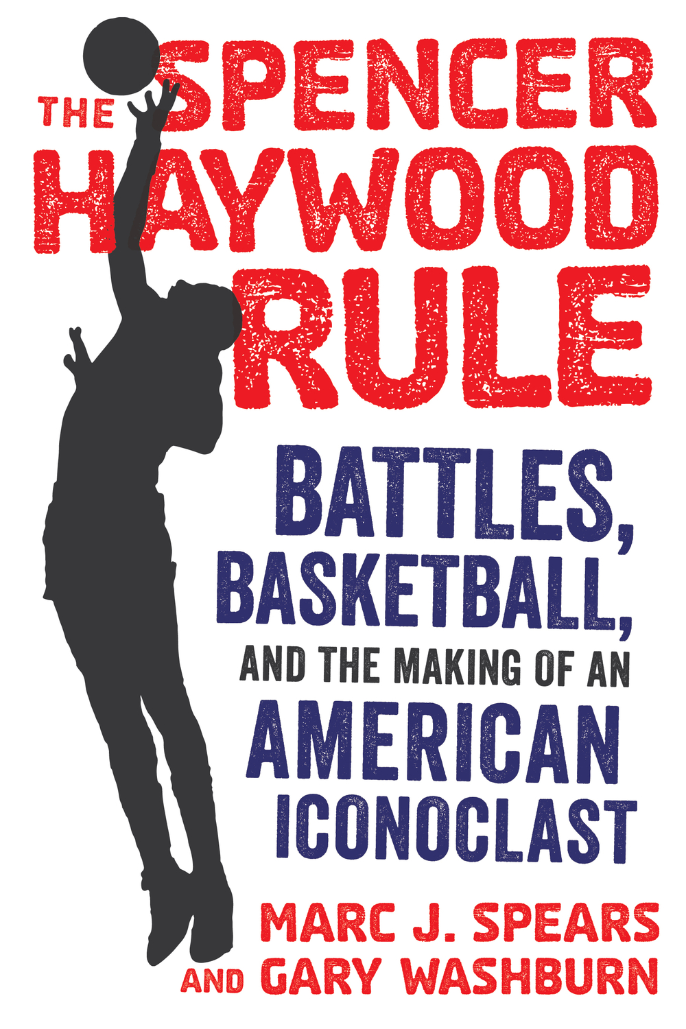 Cover of The Spencer Haywood Rule: Battles, Basketball and the making of an American Iconoclast
